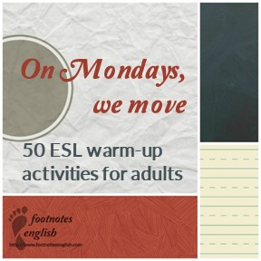 50 ESL warm-up activities for adults - On Mondays, we move